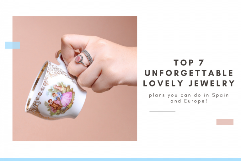 Top 7 unforgettable lovely jewelry plans you can do in Spain and Europe!